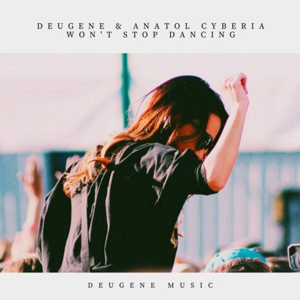 Deugene & Anatol Cyberia - Wont Stop Dancing