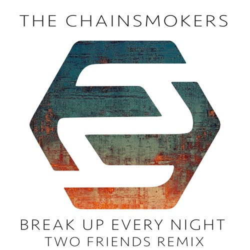 The Chainsmokers - Break Up Every Night Two Friends Remix