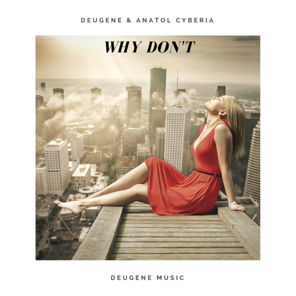 Deugene & Anatol Cyberia - Why Don't